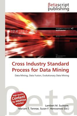 Betascript Publishing Cross Industry Standard Process for Data Mining by Surhone, Lambert M./ Tennoe, Mariam T./ Henssonow, Susan F. [Paperback] at Sears.com